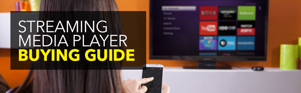 Streaming Media Player Buying Guide