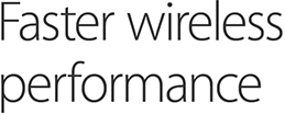 Faster wireless performance