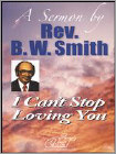 Rev. B.W. Smith: I Can't Stop Loving You (DVD) (Eng) 2010