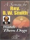 Rev. B.W. Smith: Watch Them Dogs (DVD) (Eng) 2010