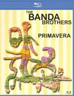 The Banda Brothers: Primavera [blu-ray] 20903282