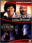 Day Late & A Dollar Short / What Color Is Love (DVD)