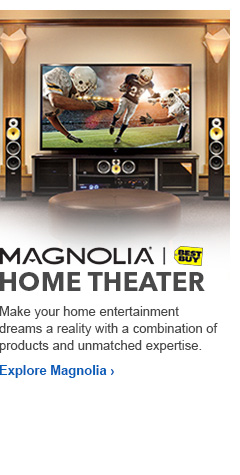 Magnolia Home Theater. Make your home entertainment dreams a re