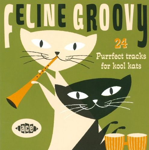 Feline Groovy: 24 Purrfect Tracks for Kool Kats [CD] 16657556