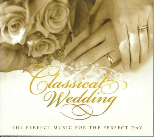 Classical Wedding: The Perfect Music for the Perfect Day [CD]