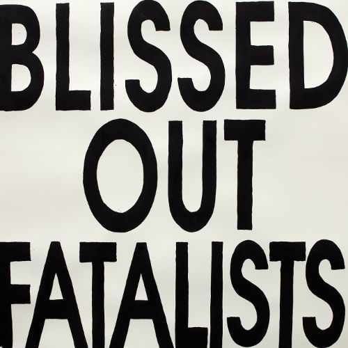 Blissed Out Fatalists...