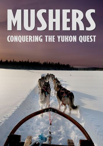 Mushers: Conquering the Yukon Quest [DVD] [2016]